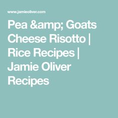 Pea & Goats Cheese Risotto   Rice Recipes   Jamie Oliver Recipes