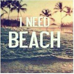 I need beach.