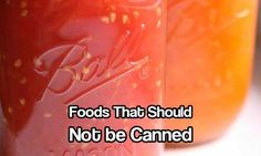 Foods That Should Not be Canned Canning is a great way to preserver food for years and years... up to 10 years if done correctly. The trouble with canning is you can seriously get ill if you do it incorrectly. Botulism is one of the scariest things I can think of when canning. Botulismis a rar…