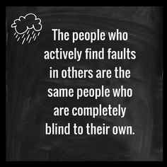 The people who actively find faults in others are the same people who are completely blind to their own. Cheer Quotes, Mood Quotes, Positive Quotes, Cheerleading Quotes, Blind Quotes, Self Quotes, Wisdom Quotes, True Quotes, Quotes To Live By