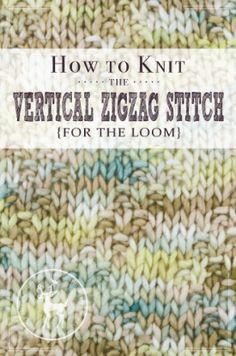 How to Knit the Vertical Zigzag Stitch For the Loom | Vintage Storehouse & Co.