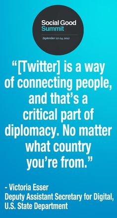 """[Twitter] is a way of connecting people, and that's a critical part of diplomacy. No matter what country you're from"" #SocialMedia"
