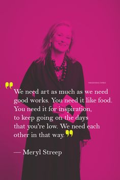 Favorite MerylStreep quote by MarySeverus.deviantart.com. quotes. wisdom. advice. life lessons.