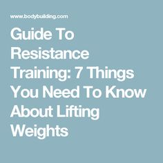 Guide To Resistance Training: 7 Things You Need To Know About Lifting Weights