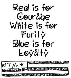 1776 ... red courage ... white purity ... blue loyalty