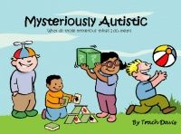 Mysteriously Autistic a childrens book that explains autism to students.