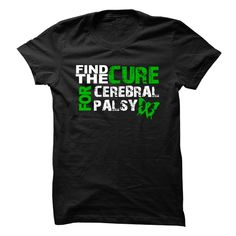 "Cerebral Palsy Cure ヾ(^▽^)ノ TeePlease help us in honoring those affected by Cerebral Palsy and spreading awareness. Buying this shirt will show you support the Cerebral Palsy cause.""Cerebral Palsy"""