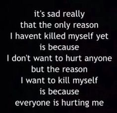 Everyone is hurting me.