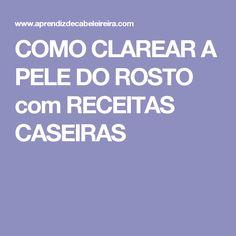 COMO CLAREAR A PELE DO ROSTO com RECEITAS CASEIRAS
