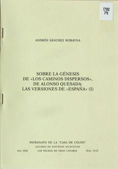 """Sobre la génesis de """"Los caminos dispersos"""", de Alonso Quesada: las versiones de """"España"""" (I) / Andrés Sánchez Robayna http://absysnetweb.bbtk.ull.es/cgi-bin/abnetopac01?TITN=408457"""