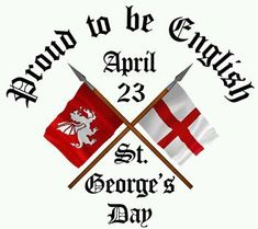 St. George's Day. Im English by birth. English accent rocks!