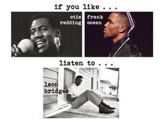 {IF YOU LIKE} otis redding, frank ocean... listen to leon bridges