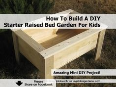 How To Build A DIY Starter Raised Bed Garden For Kids - http://www.hometipsworld.com/how-to-build-a-diy-starter-raised-bed-garden-for-kids.html