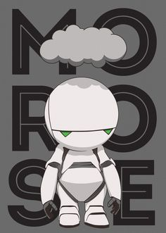 Marvin The Paranoid on one of his good days.