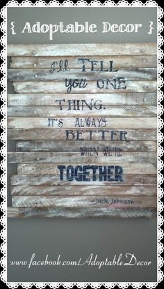 www.facebook.com/AdoptableDecor  Reclaimed lath wood lyrical piece.  Can be personalized with your favorite quote or song lyric