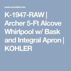 K-1947-RAW | Archer 5-Ft Alcove Whirlpool w/ Bask and Integral Apron | KOHLER