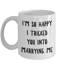 Relationship Gifts Relationship Mug Wedding Anniversary Gift Valentines Day Coffee Cup Husband Gift Idea Wife Gifts I'm So Happy I Tricked – Gift Ideas Diy Gifts For Him, Gifts For Husband, Cute Gifts, Happy Husband, Wedding Gift Husband, Men Gifts, My Funny Valentine, Valentine Gifts, Holiday Gifts