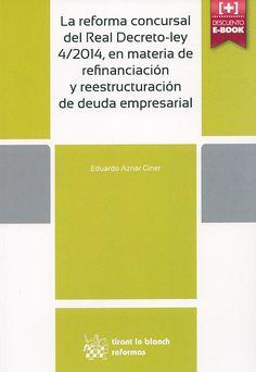 La reforma concursal del Real Decreto-Ley 4/2014, en materia de refinanciación y reestructuración de deuda empresarial / Eduardo Aznar Giner, 2014