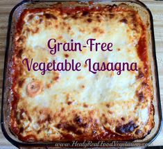 Grain-Free Vegetable Lasagna @ Healy Real Food Vegetarian