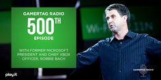 Episode #500 – Podcast Exclusive Interview: Former Microsoft President and Chief Xbox Officer, Robbie Bach