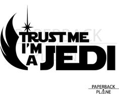 Check out this item in my Etsy shop https://www.etsy.com/listing/465479930/starwars-trust-me-im-a-jedi-svg-png-dxf