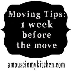 Moving Tips: The week before... - A Mouse In My Kitchen
