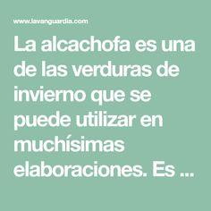 La alcachofa es una de las verduras de invierno que se puede utilizar en muchísimas elaboraciones. Es ligera, muy sabrosa y combina con casi todo Fruits And Vegetables, Artichoke, Balanced Diet, Clams, Crock Pot, Tasty, Recipes