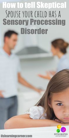 How to Tell a Skeptical Spouse Your Child has a Sensory Processing Disorder | ilslearningcorner.com