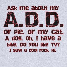 Ask me about my A.D.D. Funny Novelty T Shirt - Rogue Attire