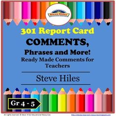 301 Report Card Comments, Phrases and More! has been created to provide the teachers of elementary grades 4 & 5 students with ready-made comments, phrases and verbiage that is friendly, versatile and easy to use. Teachers no longer need to spend their valuable time pondering how to phrase comments to properly discuss their students efforts and progress.