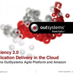 www.outsystems.com 1 © 2010 outsystems – all rights reserved Efficiency 0 Application Delivery in the Cloud with the OutSystems Agile Platform and Amazon. http://slidehot.com/resources/application-delivery-in-the-cloud-outsystems-and-amazon.58582/