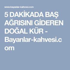 5 DAKİKADA BAŞ AĞRISINI GİDEREN DOĞAL KÜR - Bayanlar-kahvesi.com
