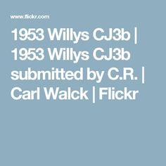 1953 Willys CJ3b | 1953 Willys CJ3b submitted by C.R. | Carl Walck | Flickr