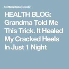 HEALTH BLOG: Grandma Told Me This Trick. It Healed My Cracked Heels In Just 1 Night