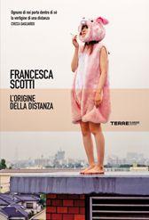 L'origine della distanza - Francesca Scotti - Gli ultimi libri usciti