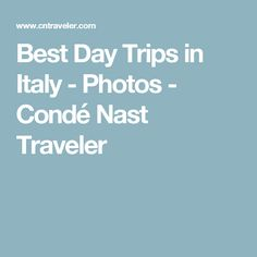 Best Day Trips in Italy - Photos - Condé Nast Traveler