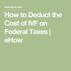 How to Deduct the Cost of IVF on Federal Taxes | eHow