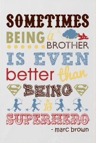 For MJ's door....Sometimes Being a Brother is Even Better than being a Superhero (Marc Brown Quote) - 11x14 Digital Print. $13.00, via Etsy.