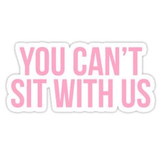 """You Can't Sit With Us"" Stickers by Moxie Graphics 