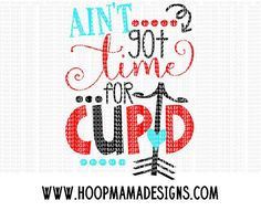 Ain't Got Time For Cupid SVG DXF eps and png Files by HoopMamaSVG