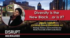 Diversity Is The New Black… Or Is It? - a DisruptHR talk by Jenny Triplett - Co-owner at Dawah International, LLC    DisruptHR Milwaukee 1.0 - November 9, 2017 in Milwaukee, WI #DisruptHRMKE