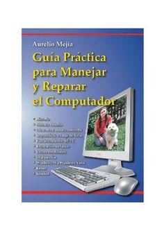Guía Práctica Para Manejar Y Reparar El Computador | Técno Descargas Gratis