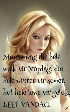 Leef...voluit vandag... #Afrikaans #LifeQuotes