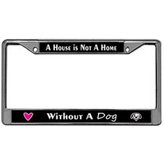 Dog License Plate Frame - A House is Not A Home Without A Dog, Stainless Steel Car License Tag Holder