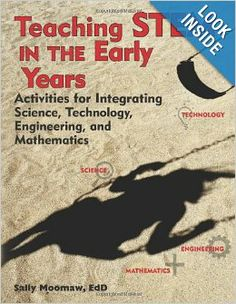 Teaching STEM in the Early Years: Activities for Integrating Science, Technology, Engineering, and Mathematics: Sally Moomaw: 9781605541211:...