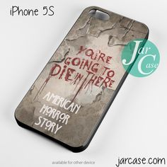 you're going to die here american horror story Phone case for iPhone 4/4s/5/5c/5s/6/6 plus