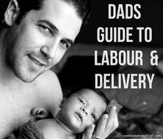 The whole pregnancy was a blur for you two and soon you'll be a brand new dad. Here's the ultimate Dad's guide to labour and delivery.