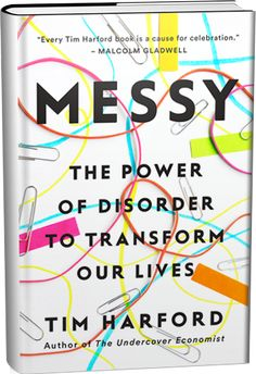 Messy: The Power of Disorder to Transform Our Lives by Tim Harford. [A] provocative big idea book about the genuine benefits of being messy: at home, at work, in the classroom, and beyond. This Is A Book, The Book, Book Of Life, Our Life, New Books, Books To Read, Books 2016, Reading Lists, Reading Nooks