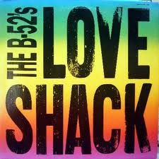 Love shack. The B52's
