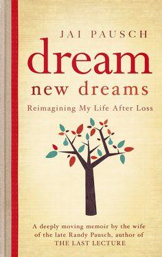 Dream New Dreams, Jai Pausch, Randy Pausch, Last Lecture
